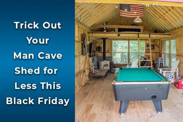 Trick our your Man Cave Shed this Black Friday